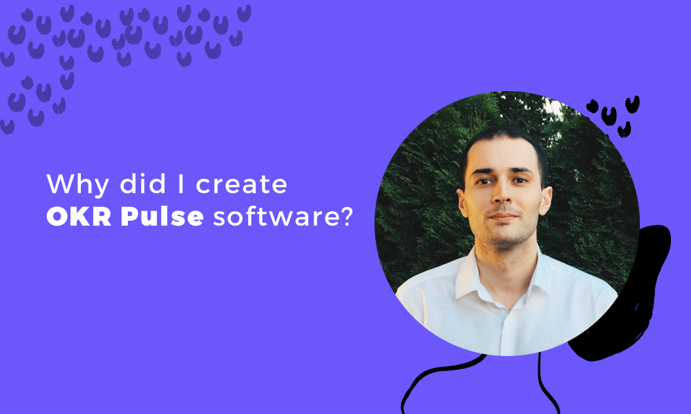 Why did I create OKR Pulse software?